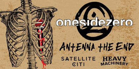 ONESIDEZERO, ANTENNA THE END, SATELLITE CITI, HEAVY MACHINERY, MINUS KNIVES tickets