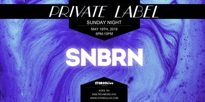 Private Label Presents: SNBRN - Stereo Live Houston