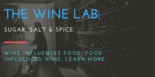 THE WINE LAB: Sugar, Salt & Spice