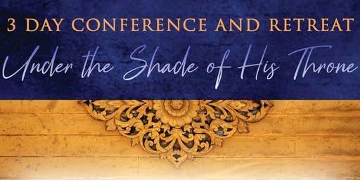 3 Day Conference & Retreat: Under the Shade of His Throne