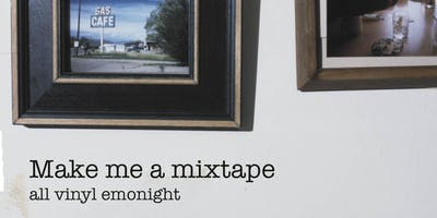 Make me a mixtape - All vinyl emonight!