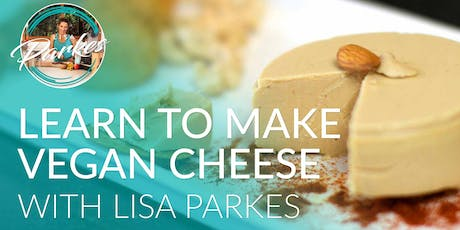 Learn to make Vegan Cheese with Lisa Parkes tickets