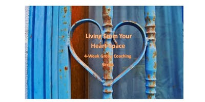 Living From Your Hearts-Space, Group Coaching Series  May 21&28 & June 4&11, 2019