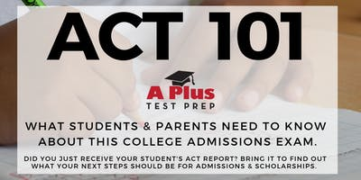 ACT 101: What Students & Parents Need to Know about this College Admissions Exam. May 29