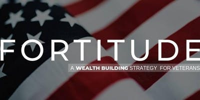 Fortitude- Using your VA Home Loans Benefits as a Wealth Tool *Free Event*