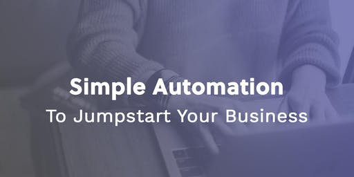 Simple Automation to Jumpstart Your Business