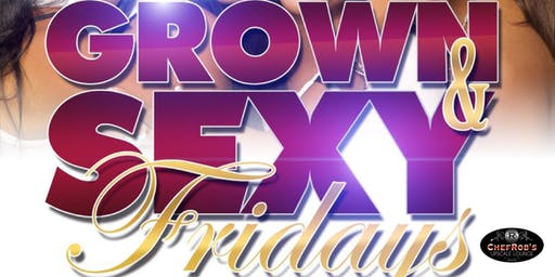 Grown & Sexy Friday's at Chef Rob's  Upscale Lounge