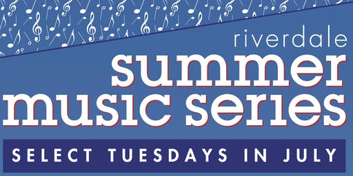 Riverdale Summer Music Series (Live Outdoor Event) **NEW LINE UP**