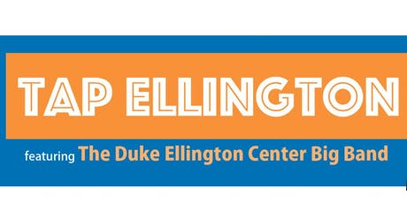 Tap Ellington: Featuring the Duke Ellington Center Big Band tickets