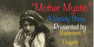 """""""Mother Mystic"""" A Variety Show featuring Poetry, Music, Comedy and Burlesque!"""