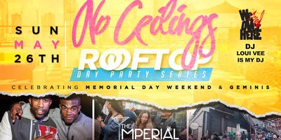 ★-★ NO CEILINGS ★-★ Rooftop Day Party Series - Celebrating Memorial Day Weekend & Geminis | Imperial | SunDAY, May 26 @ 3pm