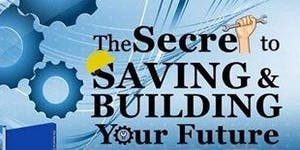The Secret To Saving and Building Your Future...