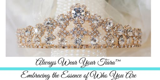 Always Wear Your Tiara™
