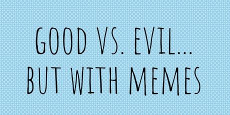 Good vs Evil but with memes tickets