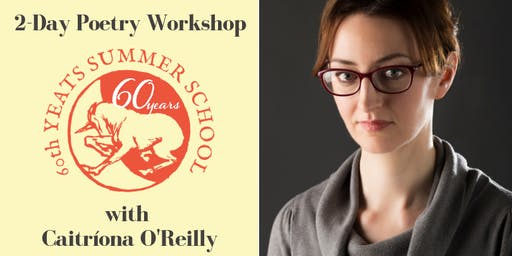 Poetry Workshop with Caitríona O'Reilly - Yeats International Summer School 2019