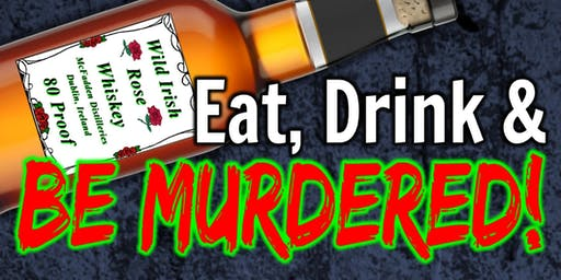 Eat, Drink & Be Murdered! (A Murder Mystery Comedy Dinner)