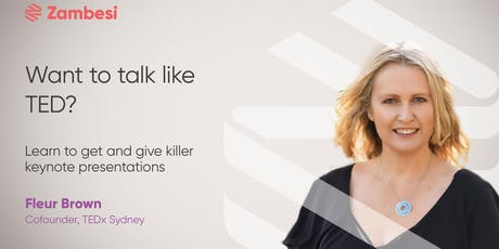 Talk like TED: Learn to get and give killer keynotes with Fleur Brown, Cofounder TEDx Sydney tickets