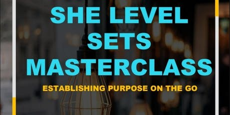 SHE Level Sets Masterclass: Establishing Purpose on the Go!  tickets