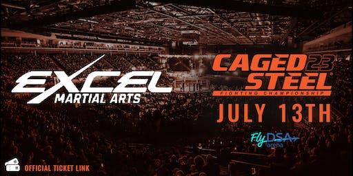 Caged Steel 23 - Excel Martial Arts Ticket Link