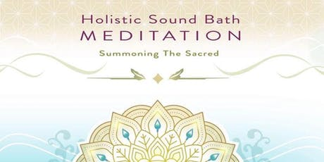 Holistic Sound Bath Meditation ~ Summoning The Sacred  tickets