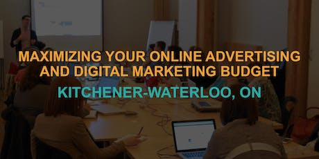 Maximizing Your Online Advertising & Digital Marketing Budget: Kitchener-Waterloo Workshop tickets