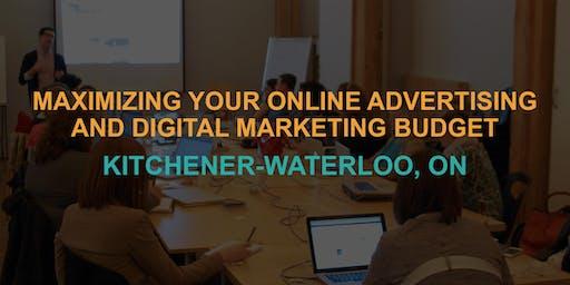 Maximizing Your Online Advertising & Digital Marketing Budget: Kitchener-Waterloo Workshop