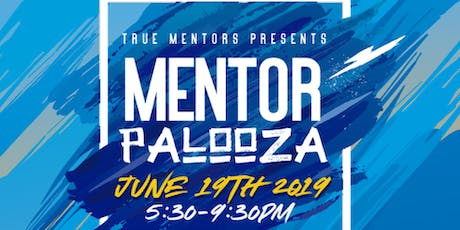 TRUE MENTORS PRESENTS: MENTOR-PALOOZA 2019 tickets