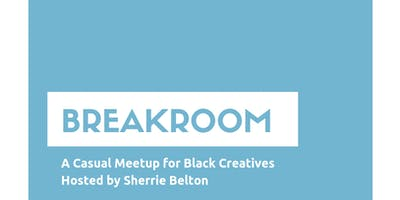 Breakroom: A Casual Meetup for Black Creatives