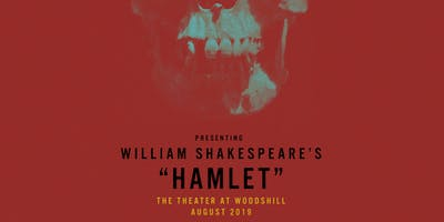 """The Theater at Woodshill Presents """"Hamlet"""""""