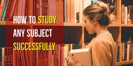 FREE INTERACTIVE WORKSHOP: How to Study Any Subject Successfully tickets