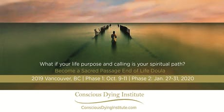 2019 Vancouver BC: Sacred Passage: End of Life Doula Certificate Program - Phase 1: Oct 9-11, 2019   Phase 2: Jan 27-31, 2020 tickets