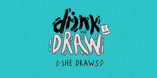 Drink & Draw VI - SHE DRAWS