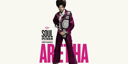Soul Spectacular Presents: A Tribute to Aretha & the Classic Soul Era