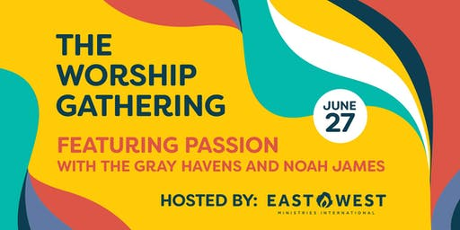 The Worship Gathering with Passion, The Gray Havens, and Noah James!