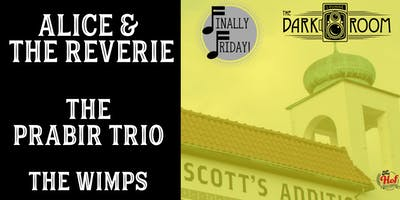 Finally Friday: Alice & The Reverie/The Prabir Trio/The Wimps