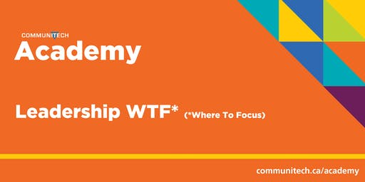 Communitech Academy: Leadership WTF (Where to Focus) - Fall 2019