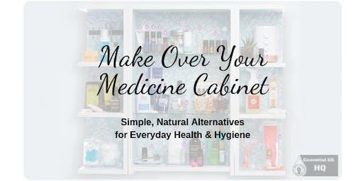 Make Over Your Medicine Cabinet ~ Simple, Natural Alternatives