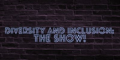 DIVERSITY AND INCLUSION: THE SHOW