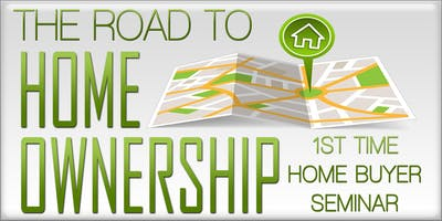 The Road to Homeownership 1st Time Homebuyer Seminar