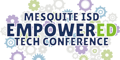 Mesquite ISD EmpowerED Technology Conference