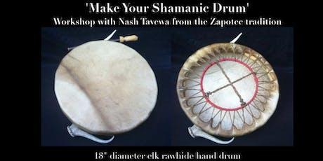 'Make Your Shamanic Drum' with Nash Tavewa (Zapotec tradition) tickets