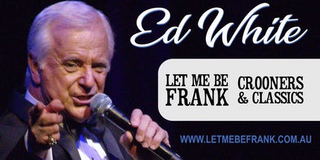 Let Me Be Frank plus Crooners & Classics - a double bill by Ed White at Gulgong RSL tickets