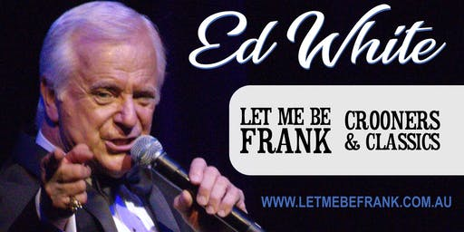 Let Me Be Frank plus Crooners & Classics - a double bill by Ed White at Gulgong RSL