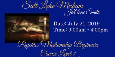 PSYCHIC/MEDIUMSHIP BEGINNERS COURSE LEVEL 1 WITH JO'ANNE SMITH, SALT LAKE MEDIUM tickets