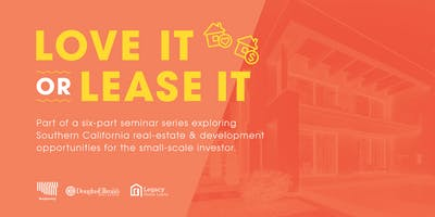 """LOVE IT or LEASE IT"" Explore SoCAL Real Estate & Development Opportunities"