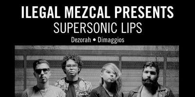 Ilegal Mezcal Presents: Supersonic Lips w/ Dezorah and Dimaggios