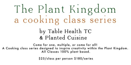 The Plant Kingdom Cooking Series: Class 6 - A Sauce For Every Dish tickets