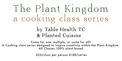The Plant Kingdom Cooking Series: Class 4 - Raw Ingredients In Every Dish