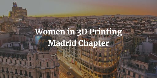 Women in 3D Printing - Madrid Chapter