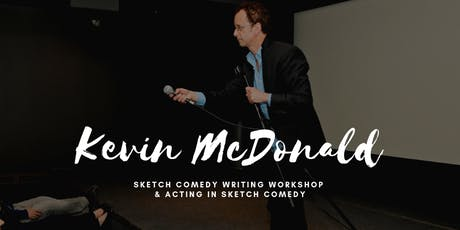 Sketch Comedy Writing Workshop & Acting in Sketch Comedy by Kevin McDonald tickets